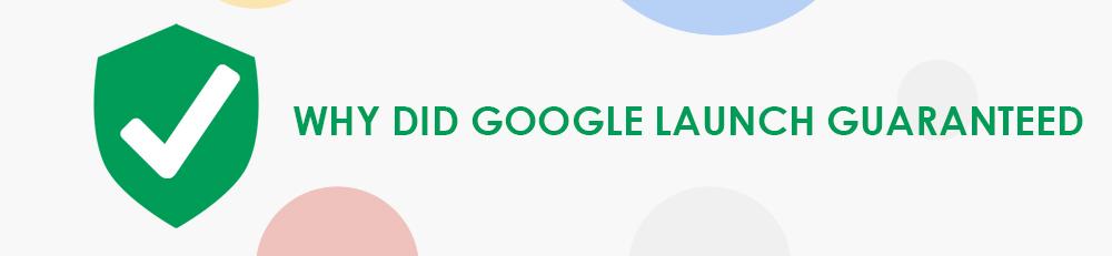Why did Google Launch Guaranteed