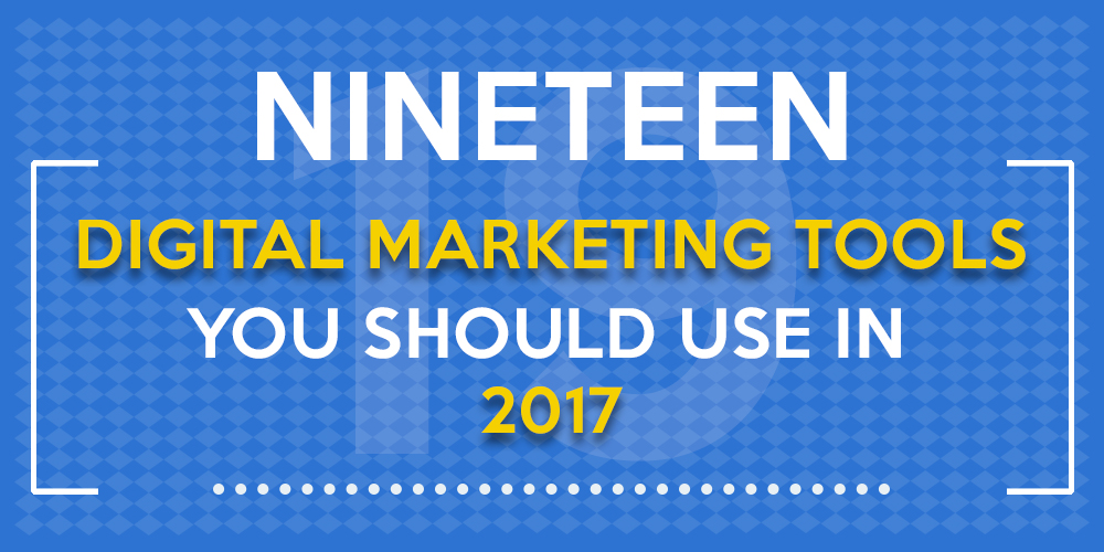 19 Internet Marketing Tools in 2017