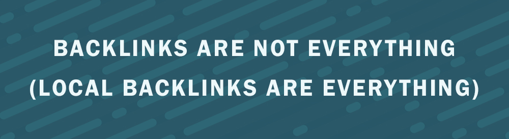 #1 - Backlinks are not Everything (Local Backlinks are Everything)