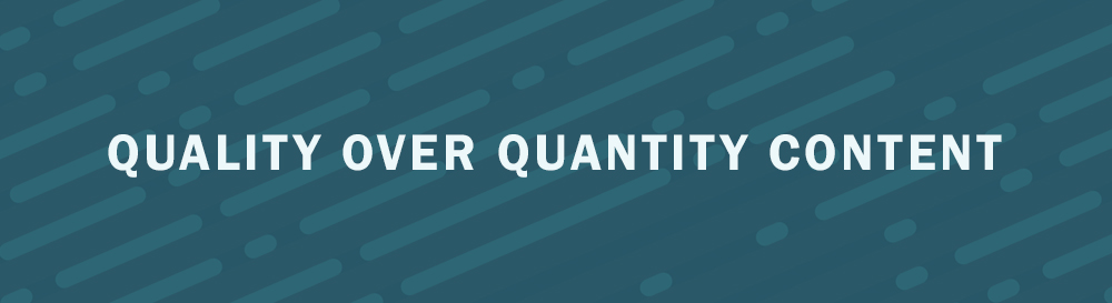 Create Quality Content not Quantity Content