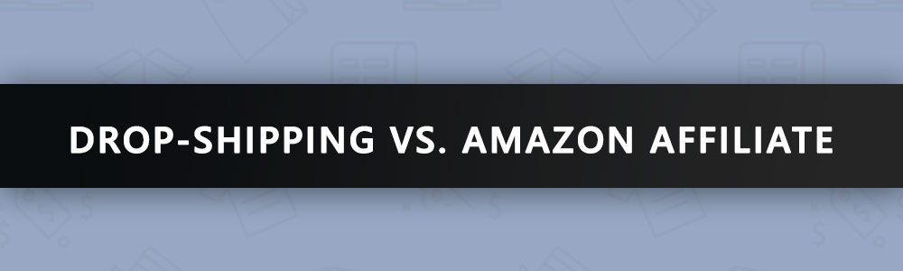 The Drop-Shipping Business Model To Power Your eCommerce Store: Dropping-Shipping vs. Amazon Affiliate